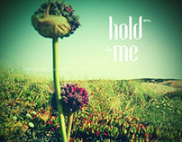 HOLD (on to) ME