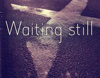 Waiting still