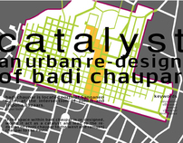 Catalyst:  An Urban Re-Design of Badi Chaupar