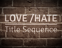 LOVE/HATE - Title Sequence