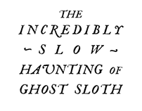 The Incredibly Slow Haunting of Ghost Sloth