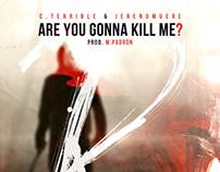 C.Terrible & Jerenomuere - ''Are You Gonna Kill Me?''
