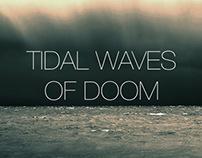 Tidal Waves of Doom