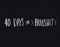 40 Days of Bullshit