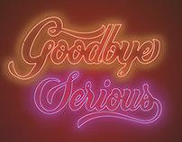 Goodbye serious
