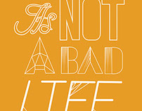 Its Not A Bad Life Typography
