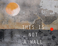 THIS IS NOT ONLY A WALL