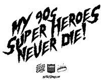"""""""MY 90's SUPER HEROES NEVER DIE"""" VOLUME ONE"""