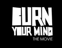 BURN YOUR MIND: THE MOVIE