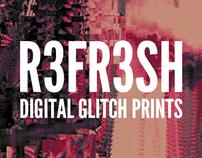 R3FR3SH - GLITCH PRINTS