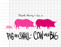 Pig when small - Cow when big