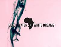 Black Water & White Dreams