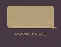 Awkward whale.