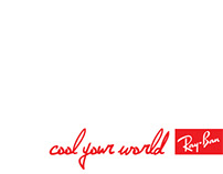 Ray-Ban: Cool your world campaign
