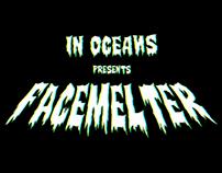 IN OCEANS - FACEMELTER