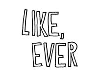 Like, Ever