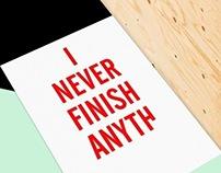 I never finish anything