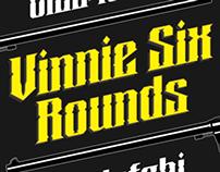 Vinnie Six Rounds/ typography.