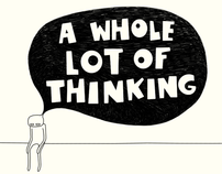 a whole lot of thinking