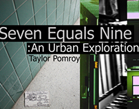 Seven Equals Nine: An Urban Exploration