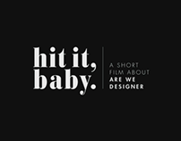 HIT IT BABY – A SHORT FILM ABOUT ARE WE DESIGNER