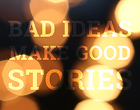 BAD IDEAS // GOOD STORIES
